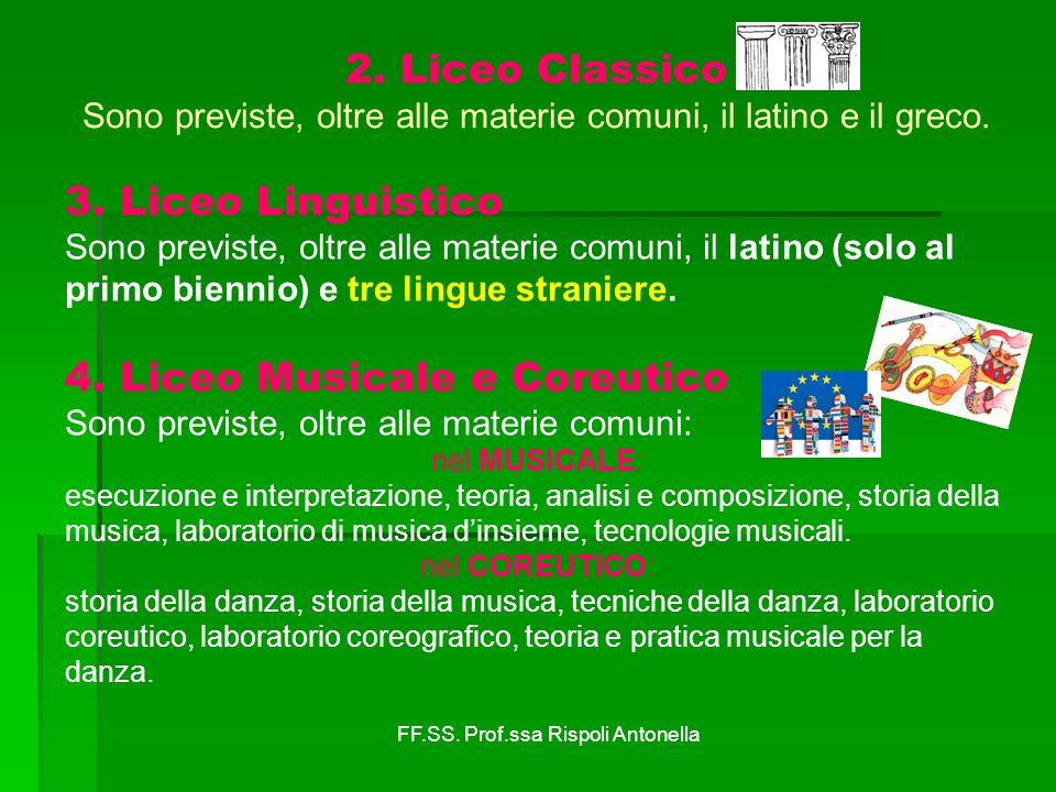 2. Liceo Classico Sono previste, oltre alle materie comuni, il latino e il greco. 3. Liceo Linguistico Sono previste, oltre alle materie comuni, il la