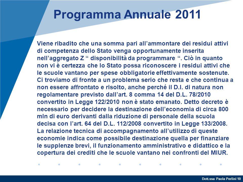 Dott.ssa Paola Perlini 10 Programma Annuale 2011 Viene ribadito che una somma pari allammontare dei residui attivi di competenza dello Stato venga opp