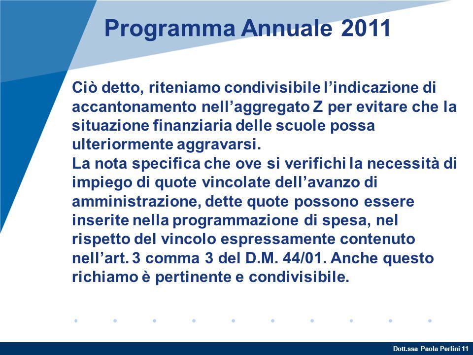 Dott.ssa Paola Perlini 11 Programma Annuale 2011 Ciò detto, riteniamo condivisibile lindicazione di accantonamento nellaggregato Z per evitare che la