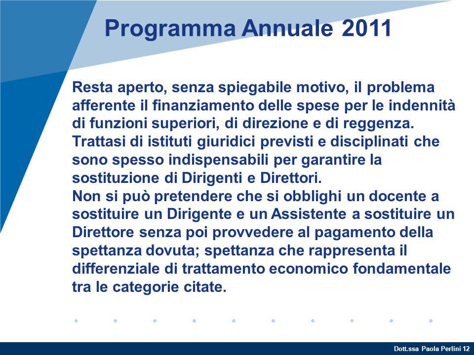 Dott.ssa Paola Perlini 12 Programma Annuale 2011 Resta aperto, senza spiegabile motivo, il problema afferente il finanziamento delle spese per le inde