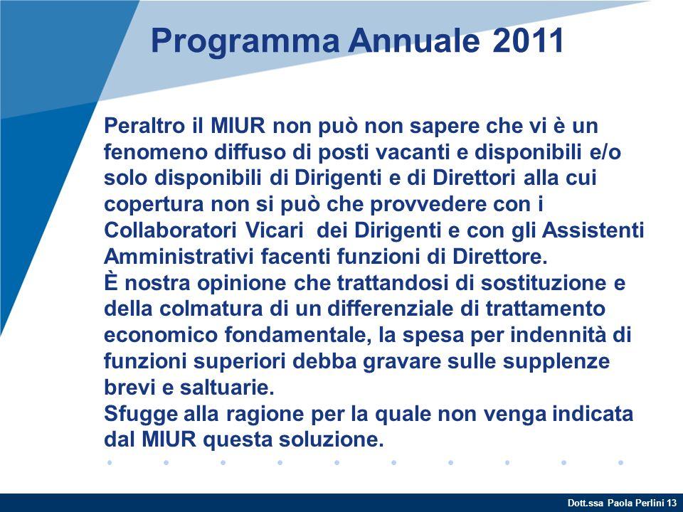 Dott.ssa Paola Perlini 13 Programma Annuale 2011 Peraltro il MIUR non può non sapere che vi è un fenomeno diffuso di posti vacanti e disponibili e/o s