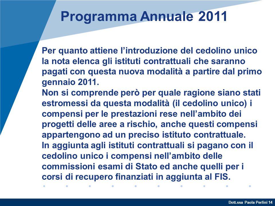 Dott.ssa Paola Perlini 14 Programma Annuale 2011 Per quanto attiene lintroduzione del cedolino unico la nota elenca gli istituti contrattuali che sara