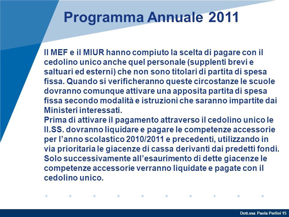 Dott.ssa Paola Perlini 15 Programma Annuale 2011 Il MEF e il MIUR hanno compiuto la scelta di pagare con il cedolino unico anche quel personale (suppl