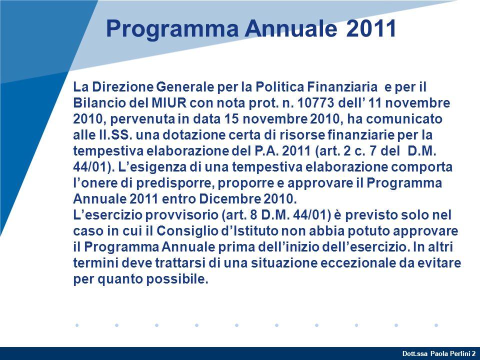 Dott.ssa Paola Perlini 2 Programma Annuale 2011 La Direzione Generale per la Politica Finanziaria e per il Bilancio del MIUR con nota prot. n. 10773 d