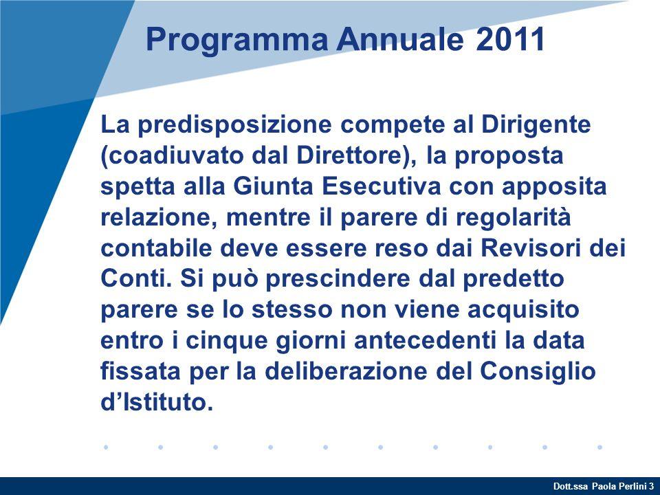 Dott.ssa Paola Perlini 3 Programma Annuale 2011 La predisposizione compete al Dirigente (coadiuvato dal Direttore), la proposta spetta alla Giunta Ese