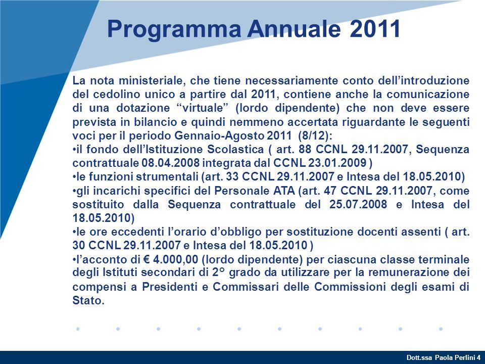 Dott.ssa Paola Perlini 4 Programma Annuale 2011 La nota ministeriale, che tiene necessariamente conto dellintroduzione del cedolino unico a partire da