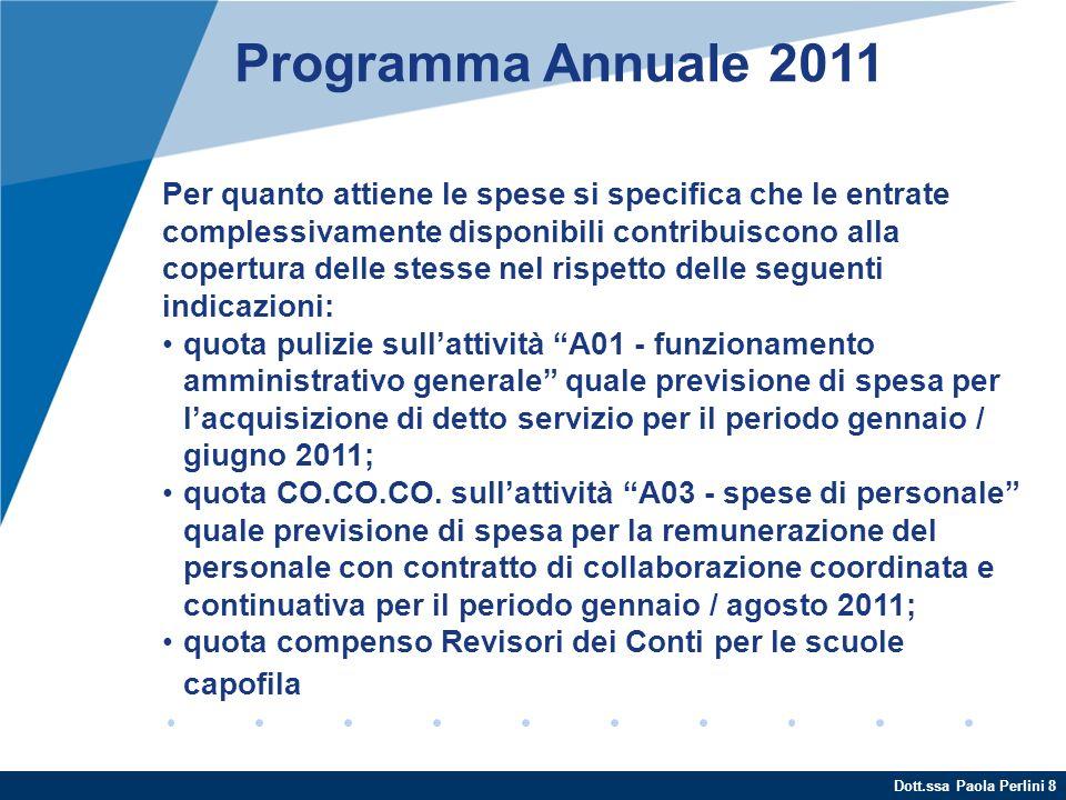 Dott.ssa Paola Perlini 8 Programma Annuale 2011 Per quanto attiene le spese si specifica che le entrate complessivamente disponibili contribuiscono al