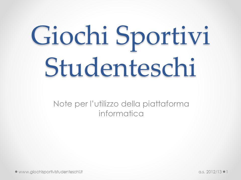 Giochi Sportivi Studenteschi Note per lutilizzo della piattaforma informatica a.s. 2012/131www.giochisportivistudenteschi.it