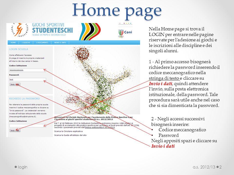 Home page a.s. 2012/13login2 Nella Home page si trova il LOGIN per entrare nelle pagine riservate per ladesione ai giochi e le iscrizioni alle discipl
