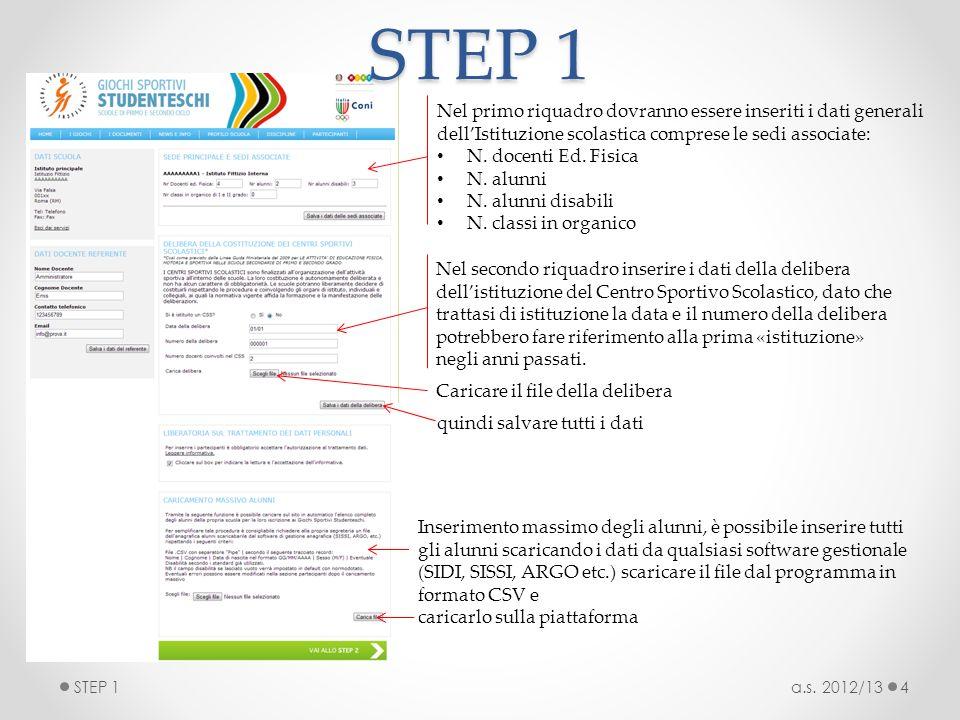 a.s. 2012/13STEP 14 Nel primo riquadro dovranno essere inseriti i dati generali dellIstituzione scolastica comprese le sedi associate: N. docenti Ed.