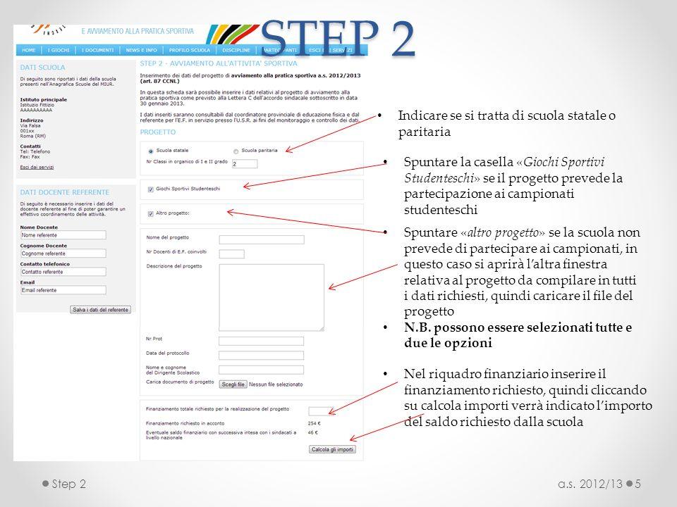 a.s. 2012/13Step 25 STEP 2 Indicare se si tratta di scuola statale o paritaria Spuntare la casella «Giochi Sportivi Studenteschi» se il progetto preve