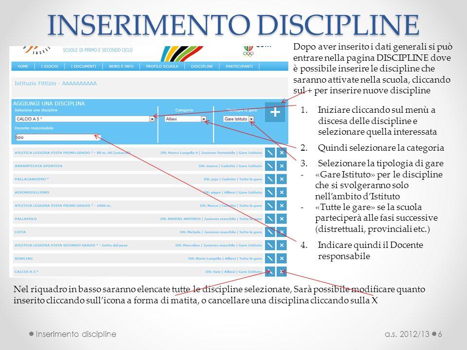 INSERIMENTO DISCIPLINE a.s. 2012/13Inserimento discipline6 Dopo aver inserito i dati generali si può entrare nella pagina DISCIPLINE dove è possibile