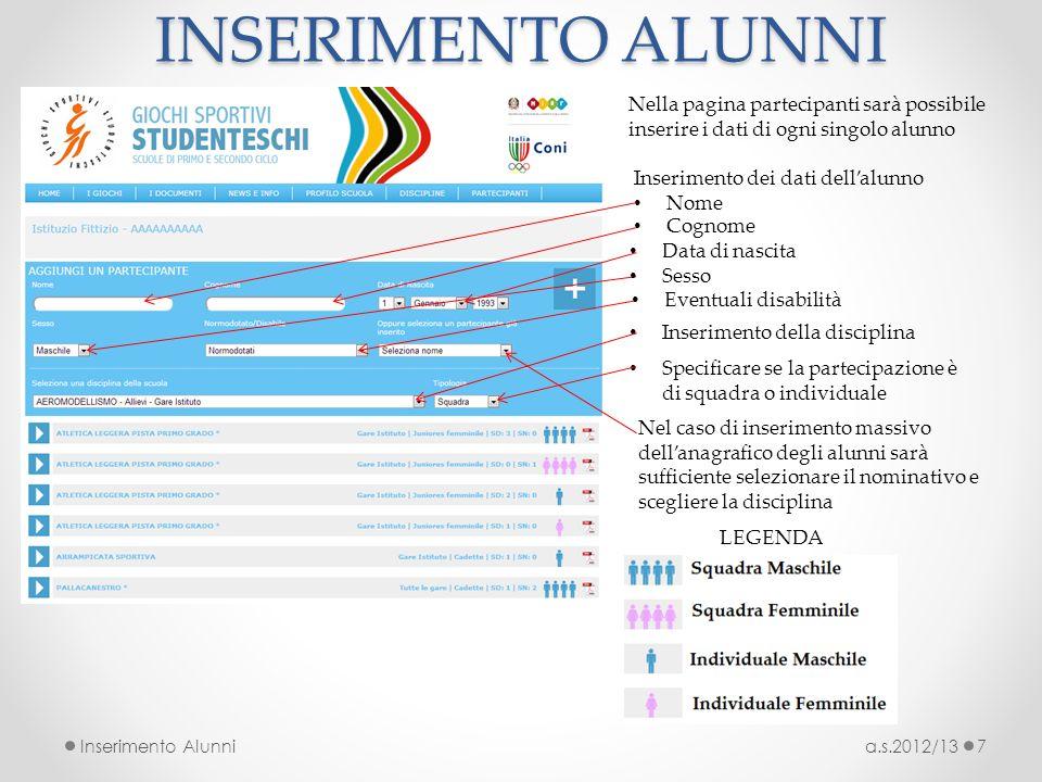 INSERIMENTO ALUNNI a.s.2012/13Inserimento Alunni7 Nella pagina partecipanti sarà possibile inserire i dati di ogni singolo alunno Inserimento dei dati