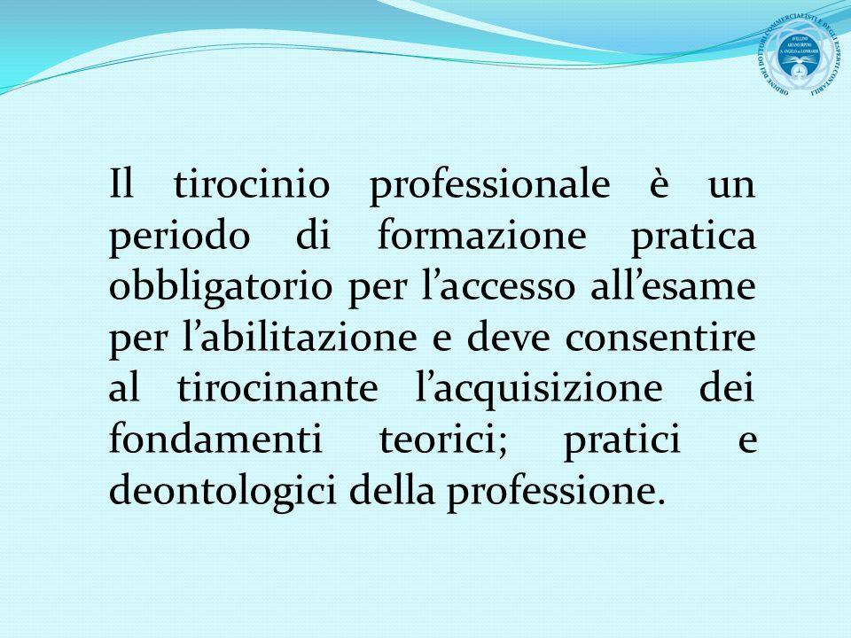 Il tirocinio professionale è un periodo di formazione pratica obbligatorio per laccesso allesame per labilitazione e deve consentire al tirocinante la