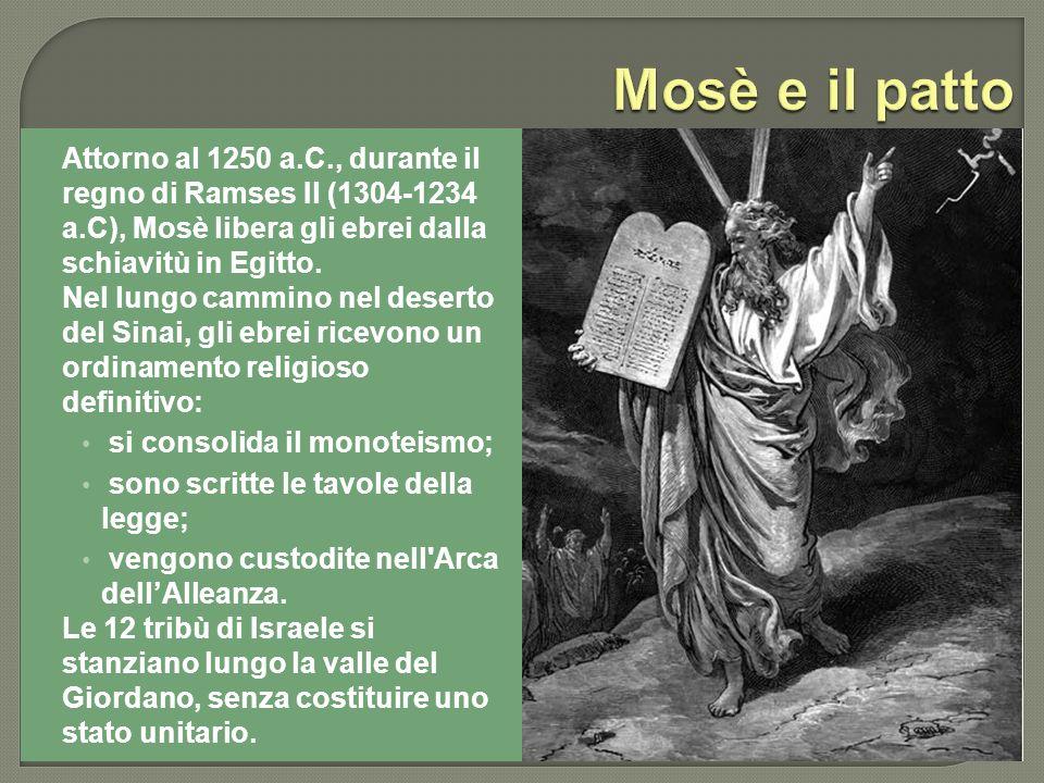 Attorno al 1250 a.C., durante il regno di Ramses Il (1304-1234 a.C), Mosè libera gli ebrei dalla schiavitù in Egitto. Nel lungo cammino nel deserto de