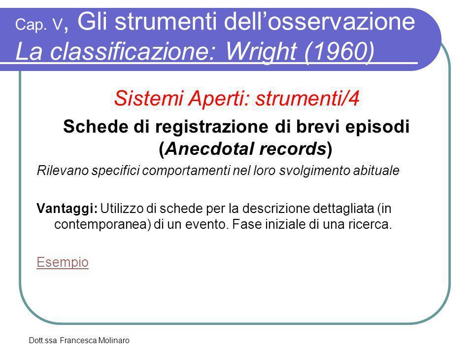 Dott.ssa Francesca Molinaro Cap. V, Gli strumenti dellosservazione La classificazione: Wright (1960) Sistemi Aperti: strumenti/4 Schede di registrazio