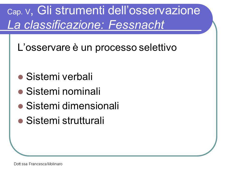 Dott.ssa Francesca Molinaro Cap. V, Gli strumenti dellosservazione La classificazione: Fessnacht Losservare è un processo selettivo Sistemi verbali Si