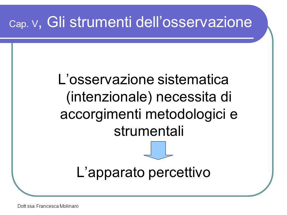 Dott.ssa Francesca Molinaro Cap. V, Gli strumenti dellosservazione Losservazione sistematica (intenzionale) necessita di accorgimenti metodologici e s