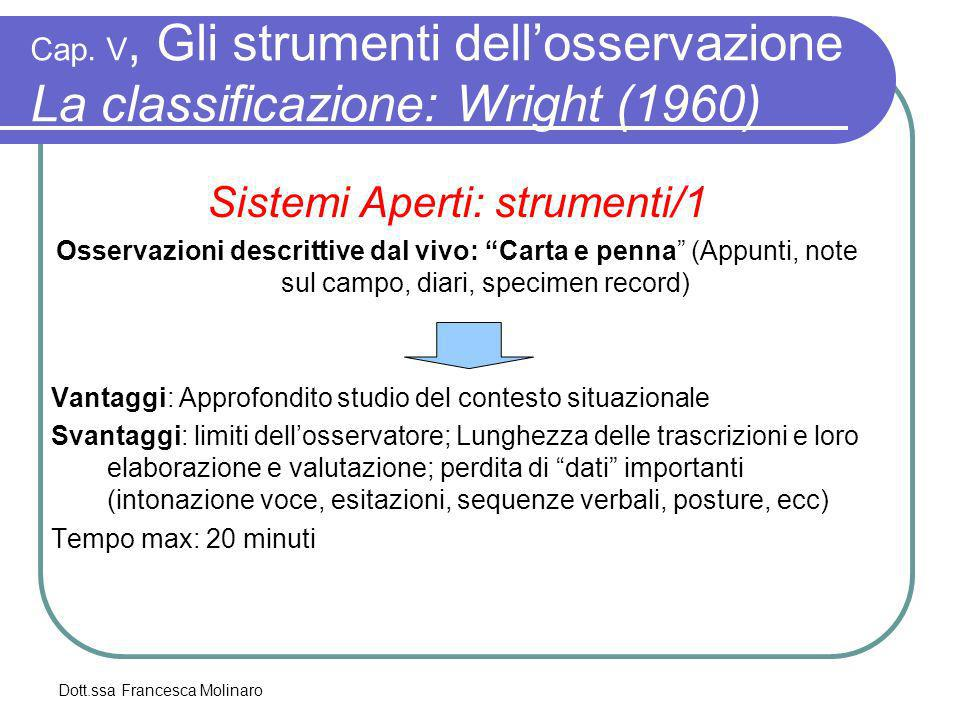 Dott.ssa Francesca Molinaro Cap. V, Gli strumenti dellosservazione La classificazione: Wright (1960) Sistemi Aperti: strumenti/1 Osservazioni descritt