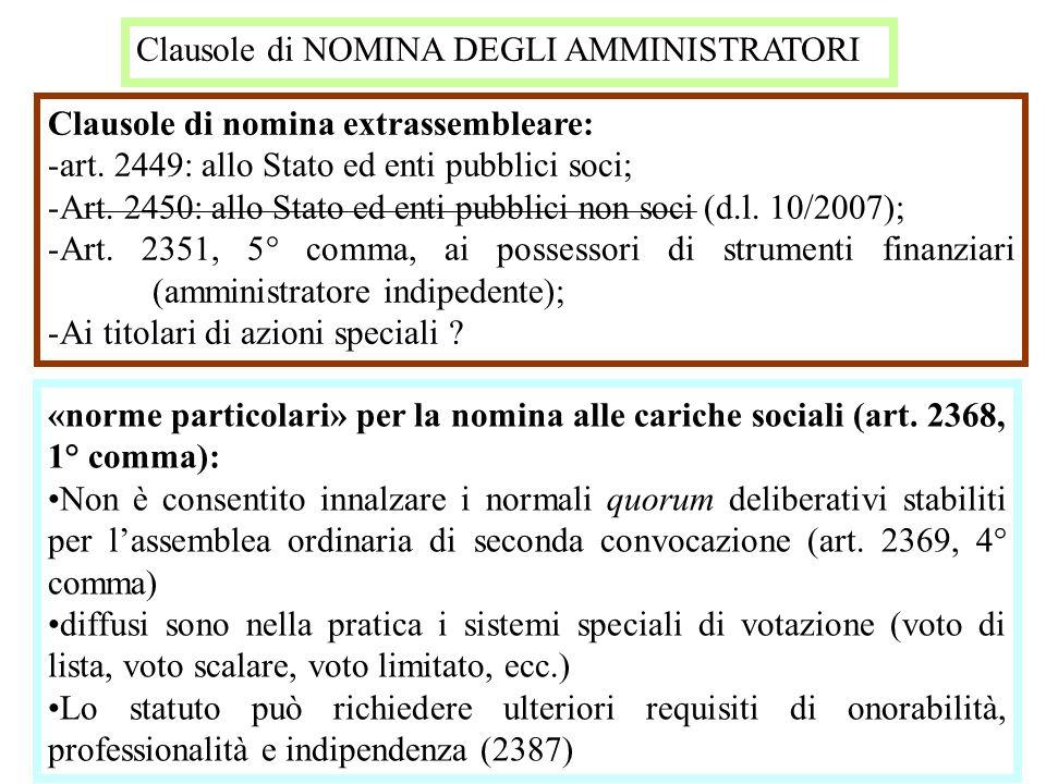 Clausole di NOMINA DEGLI AMMINISTRATORI Clausole di nomina extrassembleare: -art. 2449: allo Stato ed enti pubblici soci; -Art. 2450: allo Stato ed en