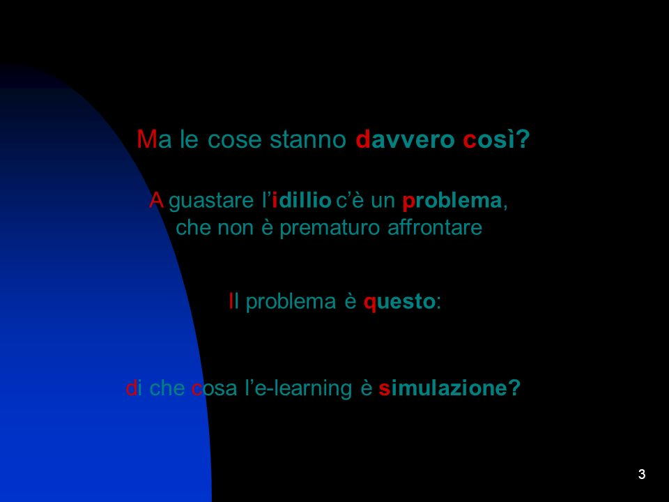 4 Secondo uninterpretazione forte del concetto la simulazione è una teoria scientifica attiva incorporata in un software E allora: quale è la teoria di riferimento per le-learning.