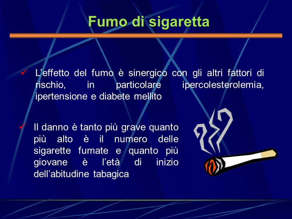 Fumo di sigaretta Leffetto del fumo è sinergico con gli altri fattori di rischio, in particolare ipercolesterolemia, ipertensione e diabete mellito Il