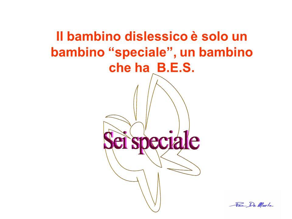 Il bambino dislessico è solo un bambino speciale, un bambino che ha B.E.S.