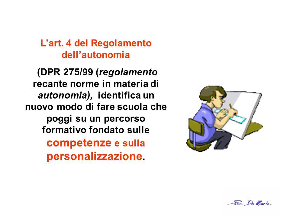 Lart. 4 del Regolamento dellautonomia (DPR 275/99 (regolamento recante norme in materia di autonomia), identifica un nuovo modo di fare scuola che pog