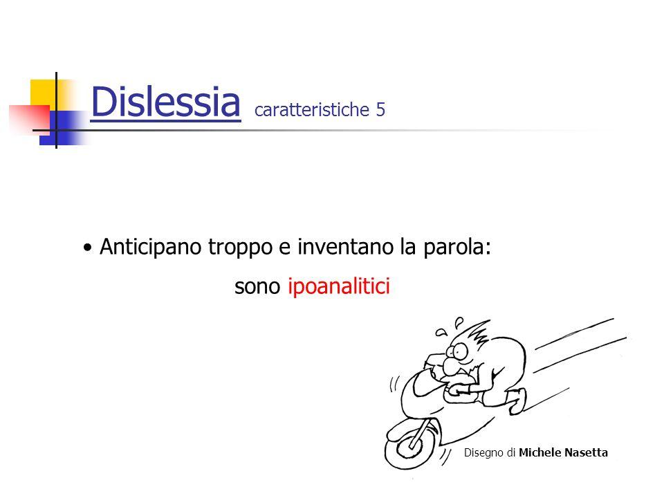 Dislessia caratteristiche 5 Anticipano troppo e inventano la parola: sono ipoanalitici Disegno di Michele Nasetta