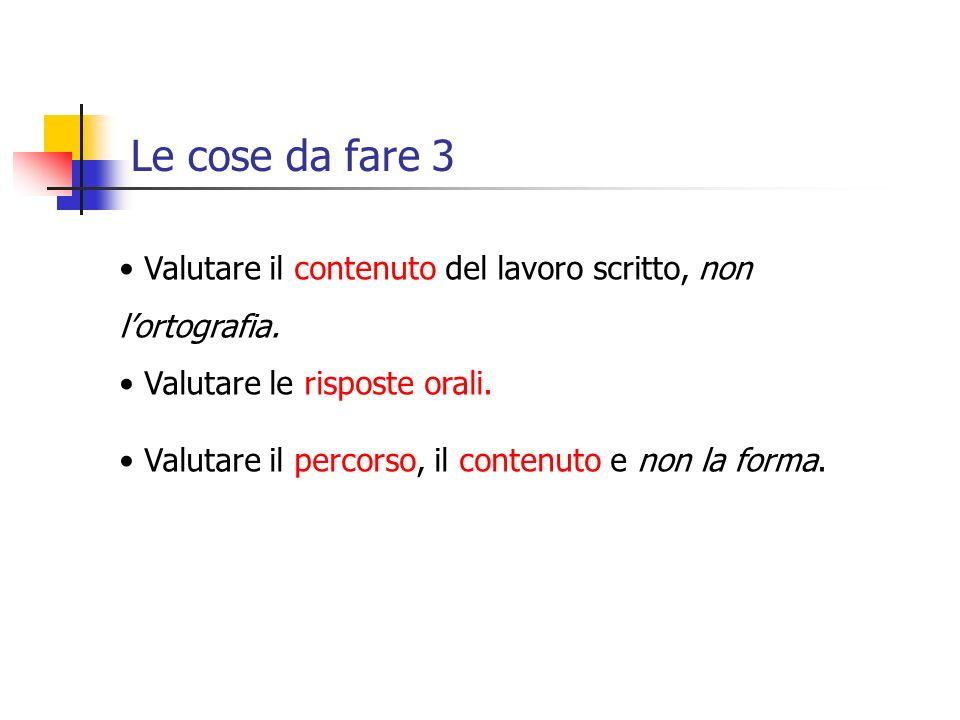 Le cose da fare 3 Valutare il contenuto del lavoro scritto, non lortografia.