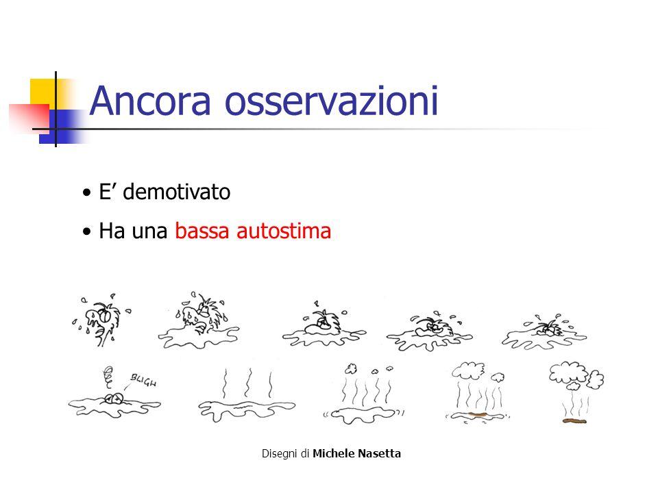 Ancora osservazioni E demotivato Ha una bassa autostima Disegni di Michele Nasetta