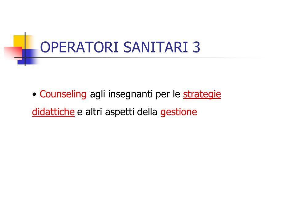 OPERATORI SANITARI 3 Counseling agli insegnanti per le strategie didattiche e altri aspetti della gestione