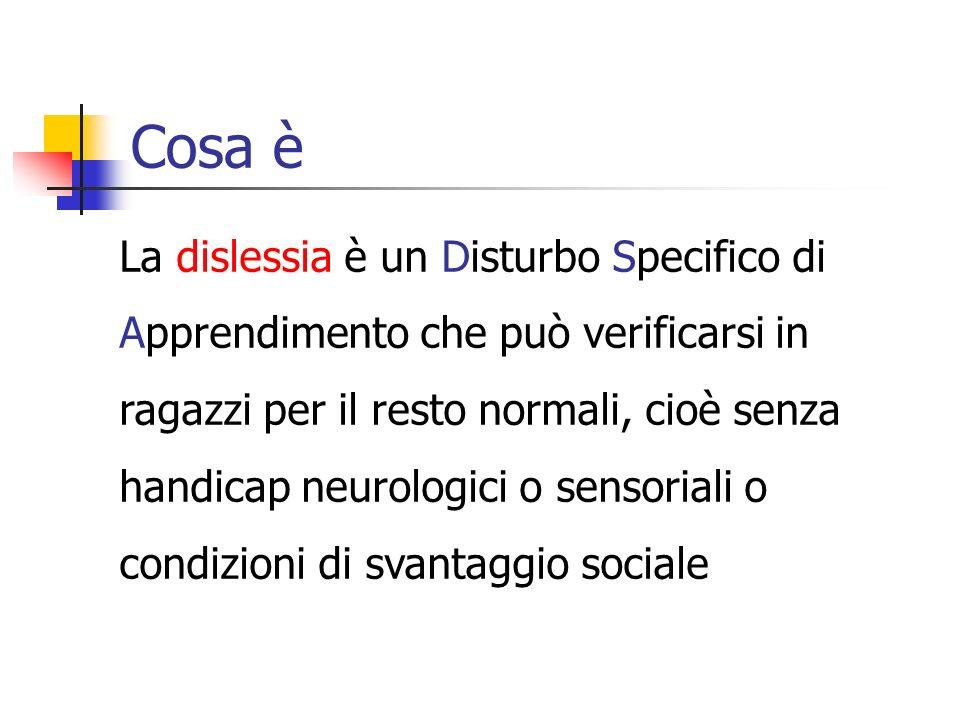 Cosa è La dislessia è un Disturbo Specifico di Apprendimento che può verificarsi in ragazzi per il resto normali, cioè senza handicap neurologici o sensoriali o condizioni di svantaggio sociale
