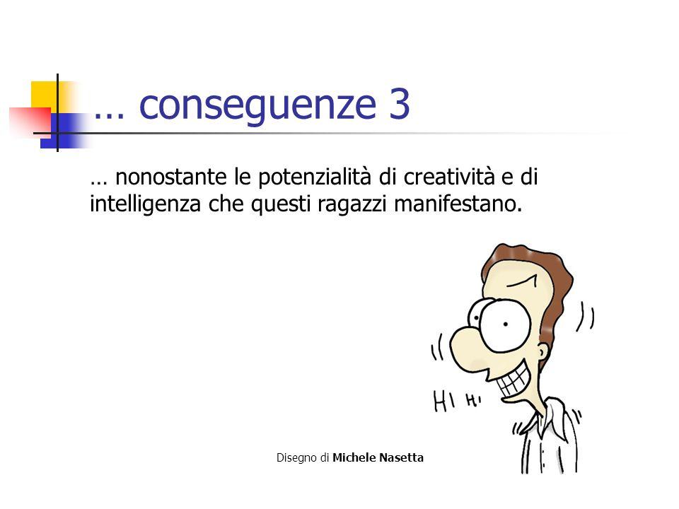 … conseguenze 3 … nonostante le potenzialità di creatività e di intelligenza che questi ragazzi manifestano.