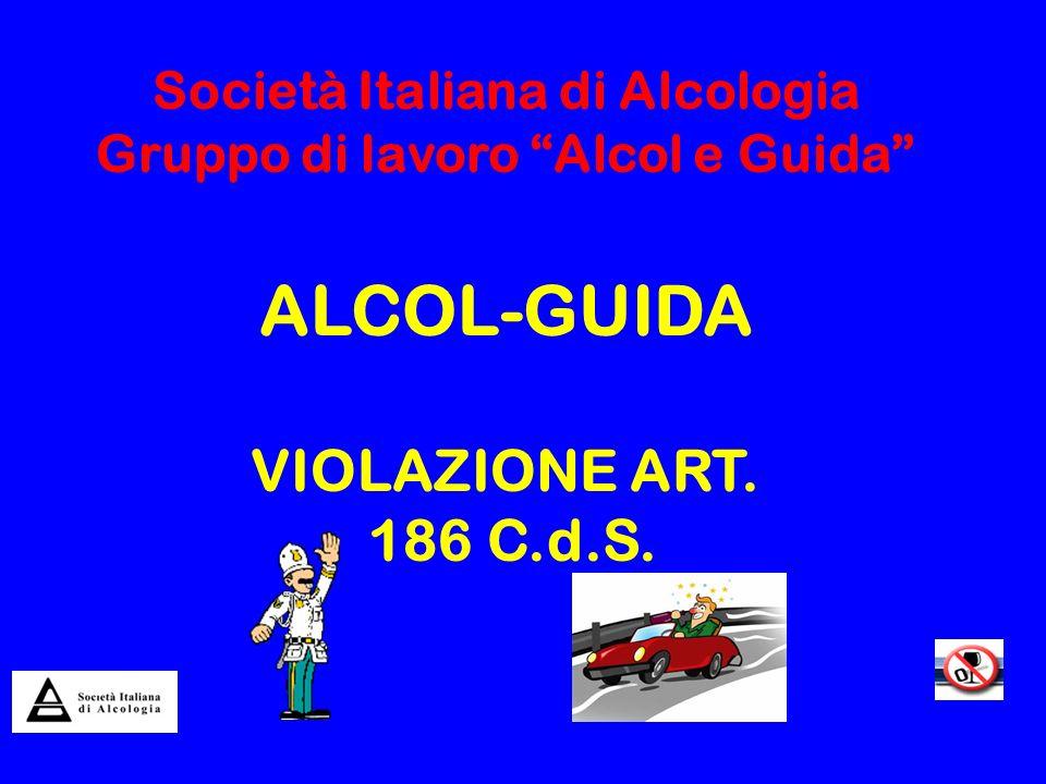 Società Italiana di Alcologia Gruppo di lavoro Alcol e Guida ALCOL-GUIDA VIOLAZIONE ART. 186 C.d.S.
