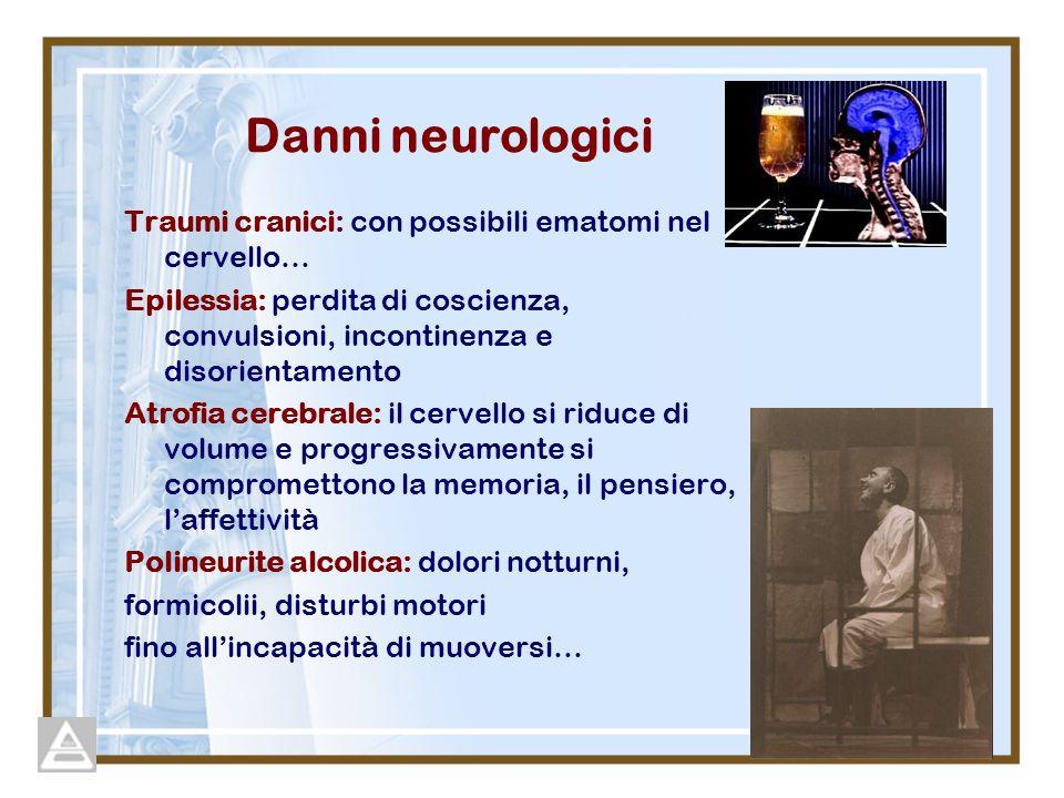 Danni neurologici Traumi cranici: con possibili ematomi nel cervello… Epilessia: perdita di coscienza, convulsioni, incontinenza e disorientamento Atr