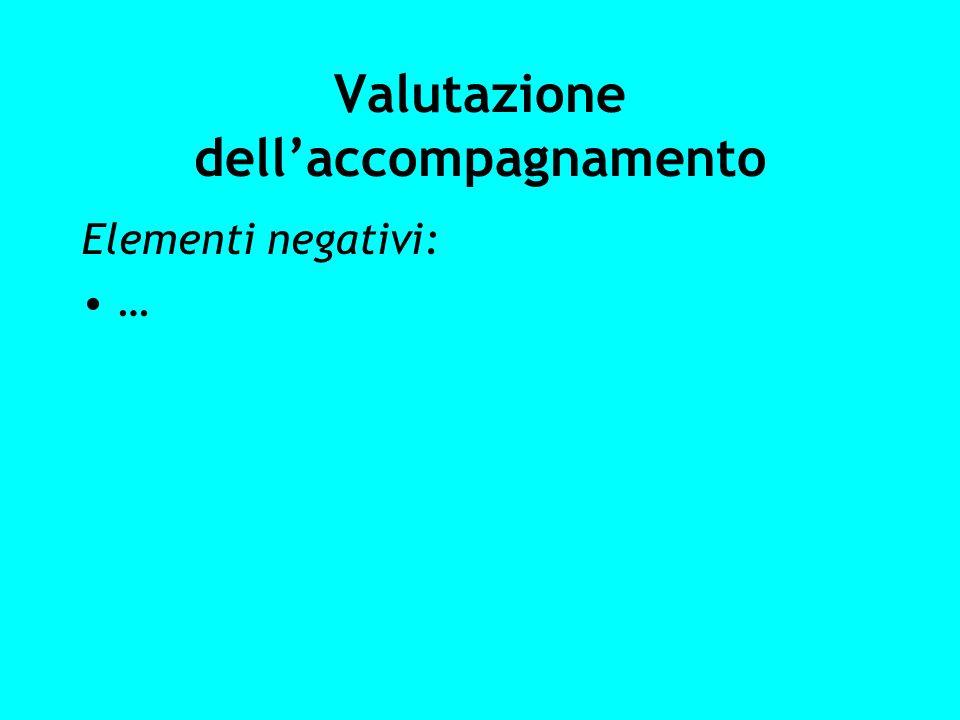 Valutazione dellaccompagnamento Elementi negativi: …