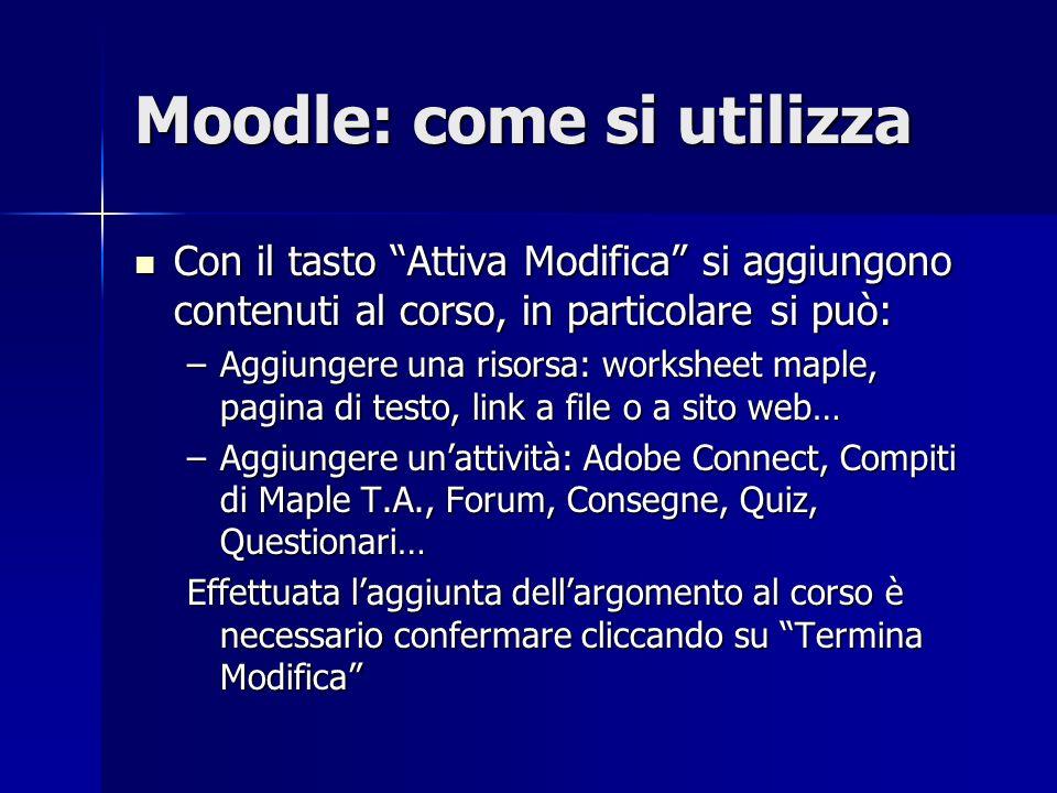 Moodle: come si utilizza Con il tasto Attiva Modifica si aggiungono contenuti al corso, in particolare si può: Con il tasto Attiva Modifica si aggiung