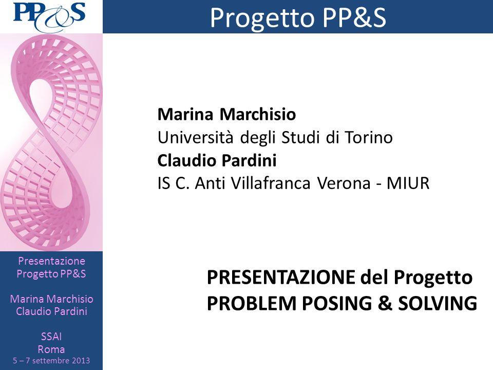 Presentazione Progetto PP&S Marina Marchisio Claudio Pardini SSAI Roma 5 – 7 settembre 2013 Progetto PP&S Promosso dalla Direzione Generale degli Ordinamenti Scolastici del MIUR Soggetti proponenti: AICA, CNR, Università di Torino, Politecnico di Torino e Confindustria