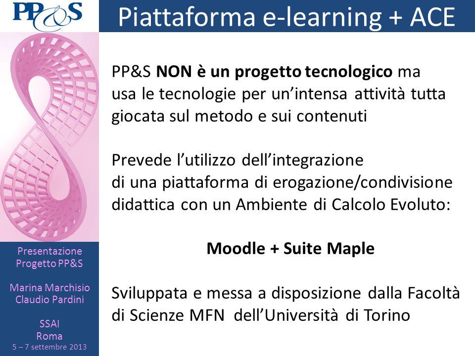 Presentazione Progetto PP&S Marina Marchisio Claudio Pardini SSAI Roma 5 – 7 settembre 2013 Piattaforma e-learning + ACE PP&S NON è un progetto tecnol