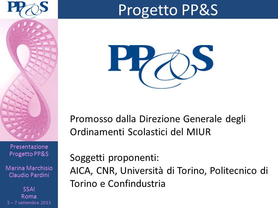 Presentazione Progetto PP&S Marina Marchisio Claudio Pardini SSAI Roma 5 – 7 settembre 2013 Progetto PP&S Promosso dalla Direzione Generale degli Ordi