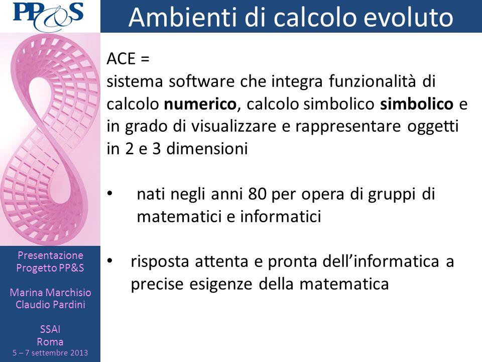 Presentazione Progetto PP&S Marina Marchisio Claudio Pardini SSAI Roma 5 – 7 settembre 2013 Ambienti di calcolo evoluto ACE = sistema software che int