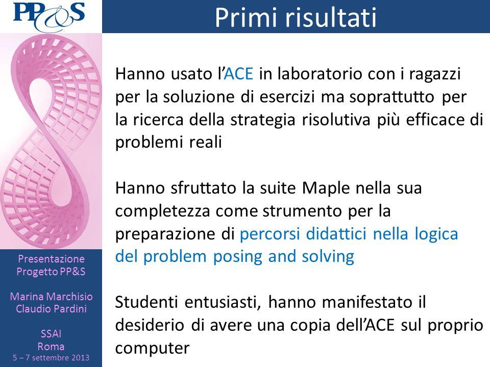 Presentazione Progetto PP&S Marina Marchisio Claudio Pardini SSAI Roma 5 – 7 settembre 2013 Primi risultati Hanno usato lACE in laboratorio con i raga