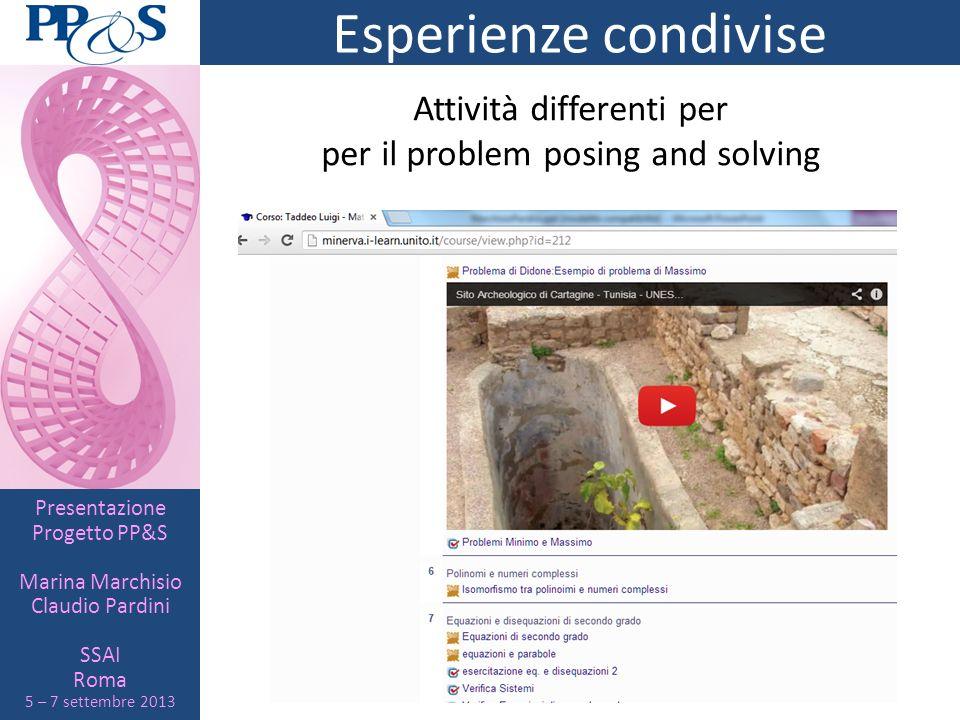 Presentazione Progetto PP&S Marina Marchisio Claudio Pardini SSAI Roma 5 – 7 settembre 2013 Esperienze condivise Attività differenti per per il proble