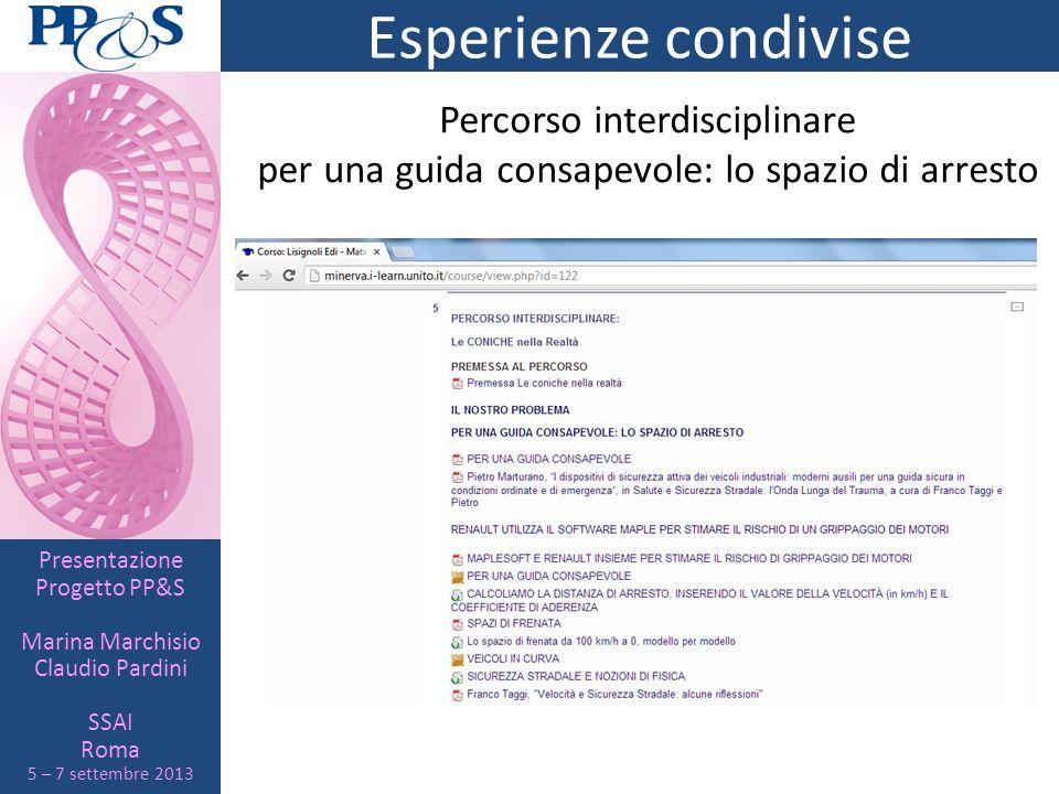 Presentazione Progetto PP&S Marina Marchisio Claudio Pardini SSAI Roma 5 – 7 settembre 2013 Esperienze condivise Percorso interdisciplinare per una gu