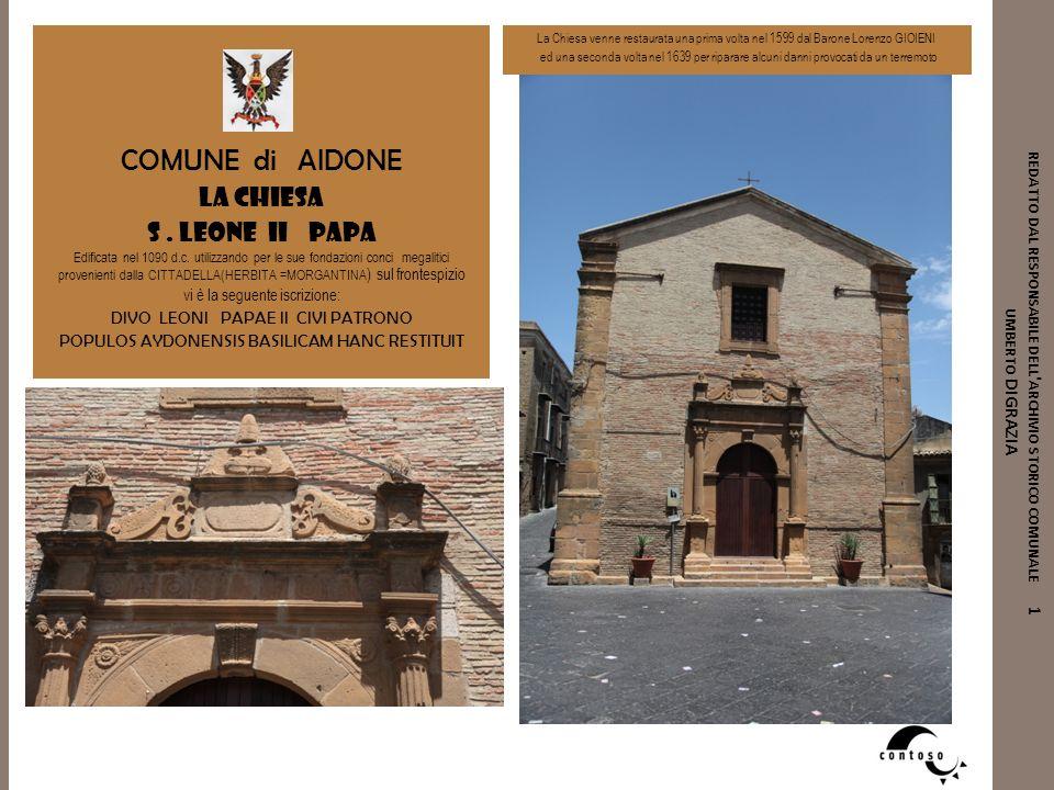 REDATTO DAL RESPONSABILE DELL ' ARCHIVIO STORICO COMUNALE 1 UMBERTO DIGRAZIA COMUNE di AIDONE La Chiesa s. leone ii papa Edificata nel 1090 d.c. utili