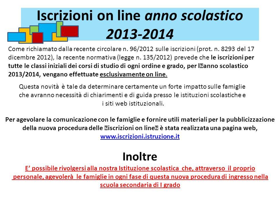 Iscrizioni on line anno scolastico 2013-2014 Come richiamato dalla recente circolare n. 96/2012 sulle iscrizioni (prot. n. 8293 del 17 dicembre 2012),