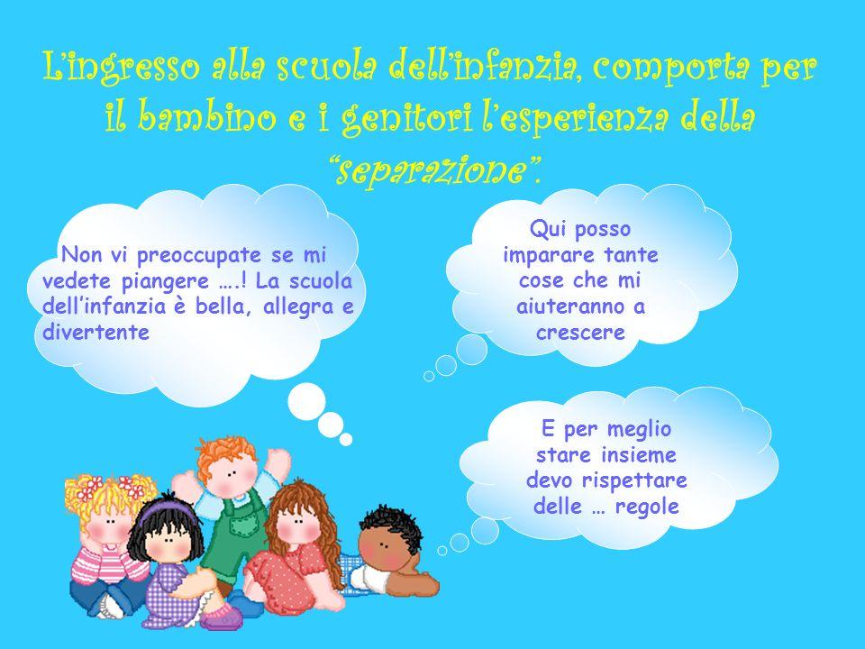 Lingresso alla scuola dellinfanzia, comporta per il bambino e i genitori lesperienza della separazione.