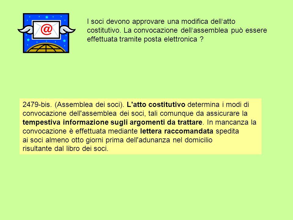 I soci devono approvare una modifica dellatto costitutivo. La convocazione dellassemblea può essere effettuata tramite posta elettronica ? 2479-bis. (