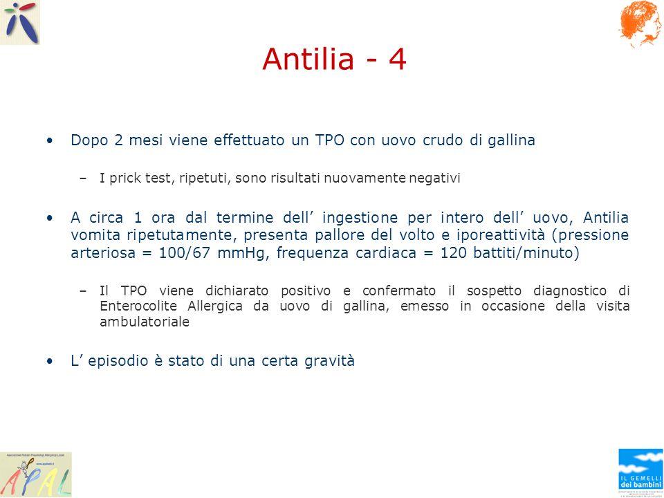 Antilia - 4 Dopo 2 mesi viene effettuato un TPO con uovo crudo di gallina –I prick test, ripetuti, sono risultati nuovamente negativi A circa 1 ora da